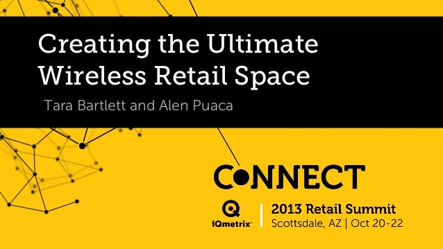 Creating the Ultimate Wireless Retail Space Tara Bartlett and Alen Puaca