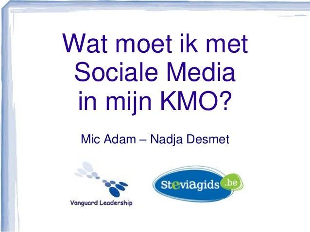 Wat moet ik metSociale Media in mijn KMO? Mic Adam – Nadja Desmet
