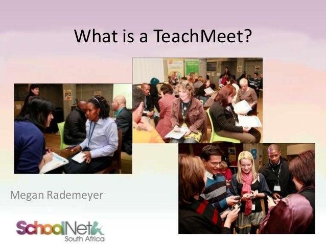 What is a TeachMeet?  Megan Rademeyer