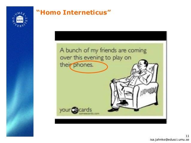 """""""Homo Interneticus""""                                            11                      isa.jahnke@edusci.umu.se"""