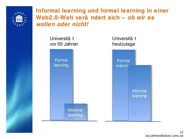 Informal learning und formal learning in einerWeb2.0-Welt verä ndert sich – ob wir eswollen oder nicht!    Universitä t   ...