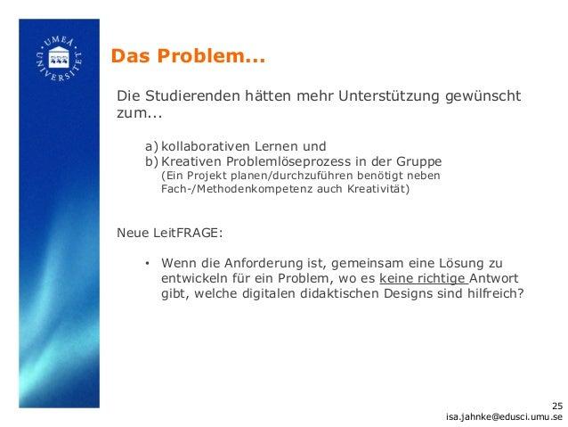 Das Problem...Die Studierenden hätten mehr Unterstützung gewünschtzum...   a) kollaborativen Lernen und   b) Kreativen Pro...