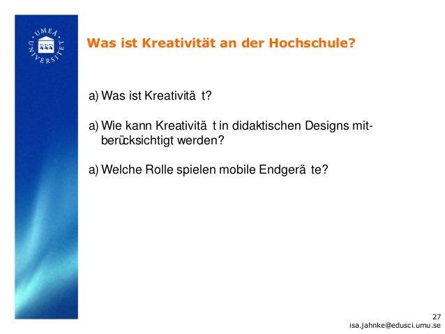 Was ist Kreativität an der Hochschule?a) Was ist Kreativitä t?a) Wie kann Kreativitä t in didaktischen Designs mit-   berü...