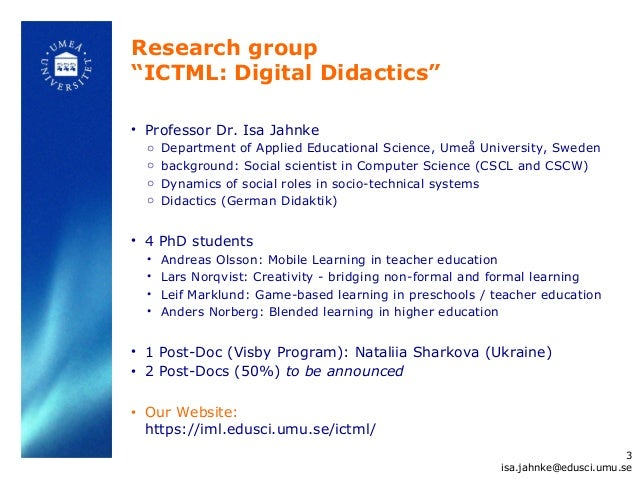 """Research group""""ICTML: Digital Didactics""""• Professor Dr. Isa Jahnke  o   Department of Applied Educational Science, Umeå Un..."""