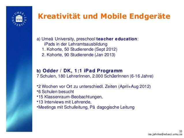 Kreativität und Mobile Endgerätea) Umeå University, preschool teacher education:    iPads in der Lehramtsausbildung   1. K...