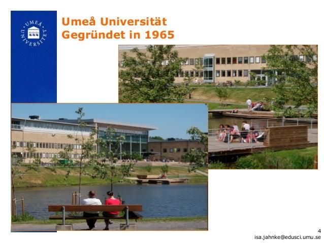 Umeå UniversitätGegründet in 1965                                           4                    isa.jahnke@edusci.umu.se