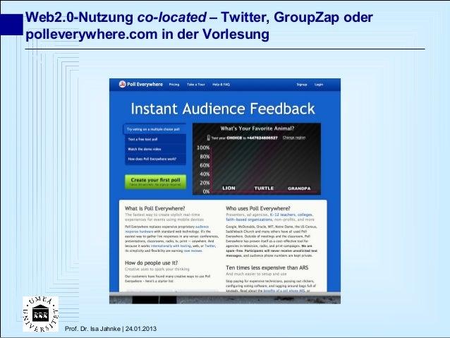 Web2.0-Nutzung co-located – Twitter, GroupZap oderpolleverywhere.com in der Vorlesung     Prof. Dr. Isa Jahnke | 24.01.2013