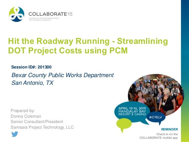 REMINDER Check in on the COLLABORATE mobile app Hit the Roadway Running - Streamlining DOT Project Costs using PCM Prepare...