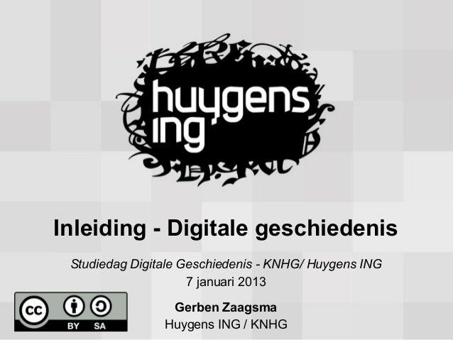 Inleiding - Digitale geschiedenis Studiedag Digitale Geschiedenis - KNHG/ Huygens ING                     7 januari 2013  ...
