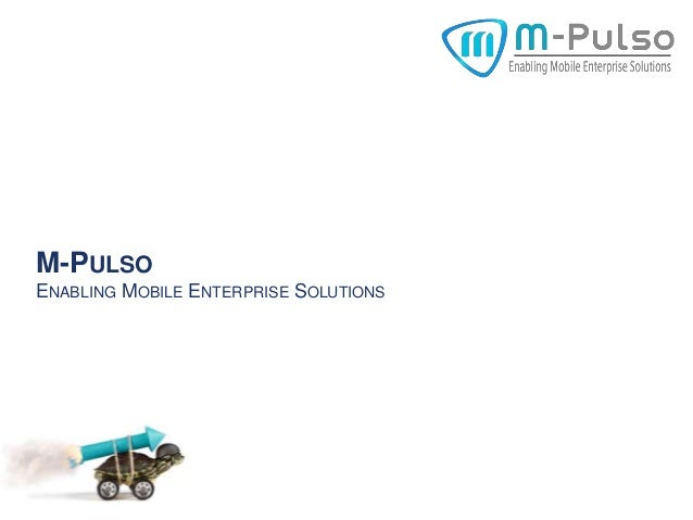 M-PULSO ENABLING MOBILE ENTERPRISE SOLUTIONS