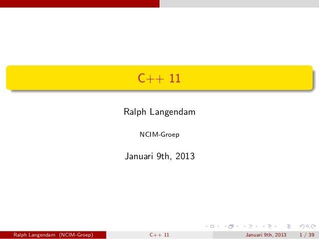 C++ 11                               Ralph Langendam                                  NCIM-Groep                          ...