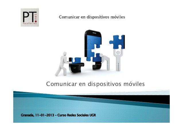 Comunicar en dispositivos móvilesGranada, 11-01-2013 – Curso Redes Sociales UGR