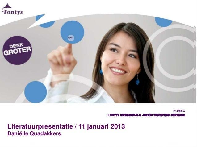 FOMEC                                 Fontys Onderwijs & Media Expertise CentrumLiteratuurpresentatie / 11 januari 2013Dan...