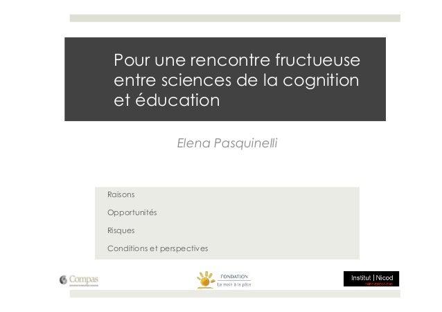 Pour une rencontre fructueuse entre sciences de la cognition et éducation                  Elena PasquinelliRaisonsOpportu...