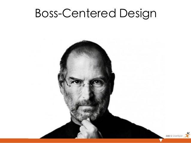 Boss-Centered Design                         悠識數位 UserXper