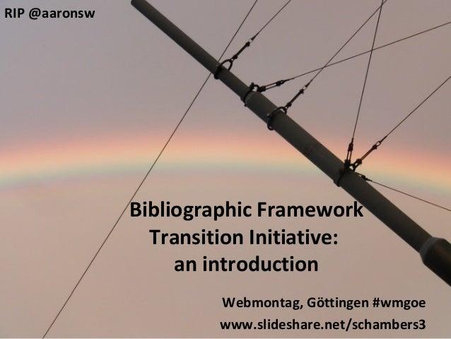 RIP @aaronsw               Bibliographic Framework                 Transition Initiative:                    an introducti...