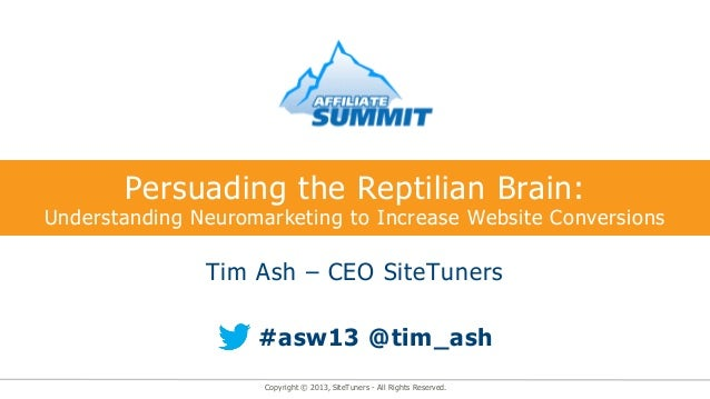 Persuading the Reptilian Brain:Understanding Neuromarketing to Increase Website Conversions               Tim Ash – CEO Si...