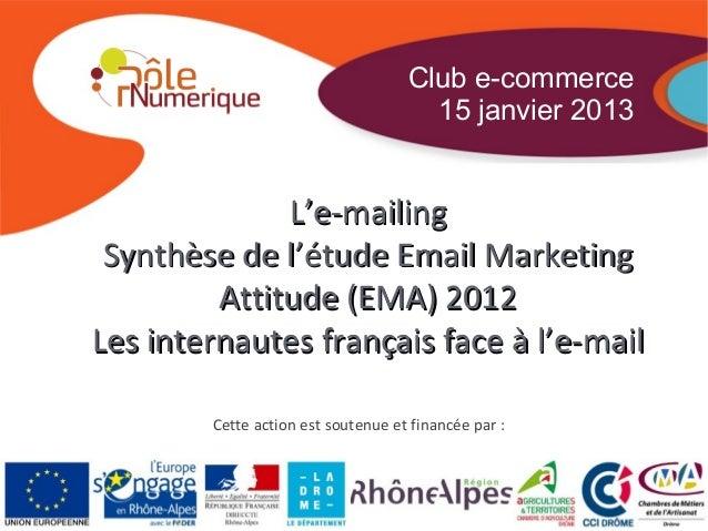 Club e-commerce                                      15 janvier 2013              L'e-mailing Synthèse de l'étude Email Ma...
