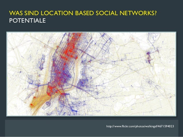 WAS SIND LOCATION BASED SOCIAL NETWORKS?POTENTIALE                          http://www.flickr.com/photos/walkingsf/6747484741