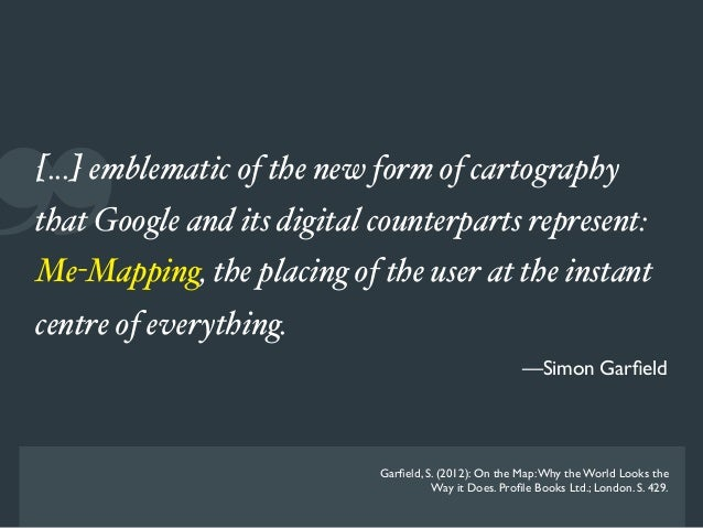 ❞[...] emblematic of the new form of cartographythat Google and its digital counterparts represent:Me-Mapping, the placing...