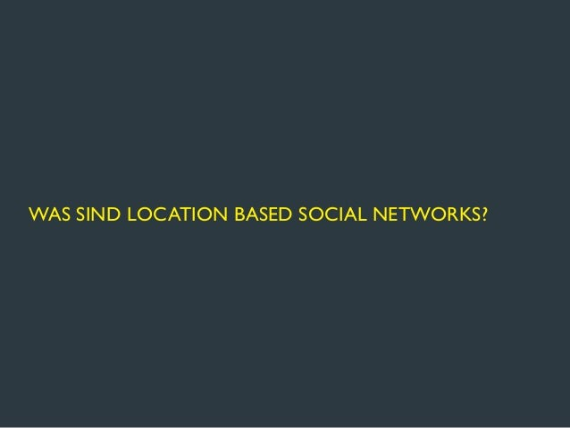 WAS SIND LOCATION BASED SOCIAL NETWORKS?SOCIAL NETWORK SITES NACH BOYD & ELLISON             Messages         Sharing     ...