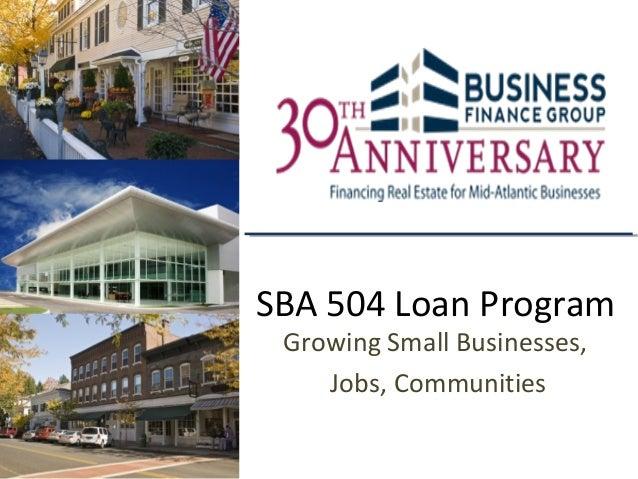 SBA 504 Loan Program Growing Small Businesses,    Jobs, Communities
