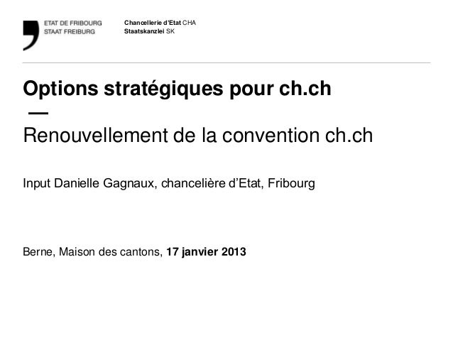 Chancellerie d'Etat CHA                   Staatskanzlei SKOptions stratégiques pour ch.ch—Renouvellement de la convention ...