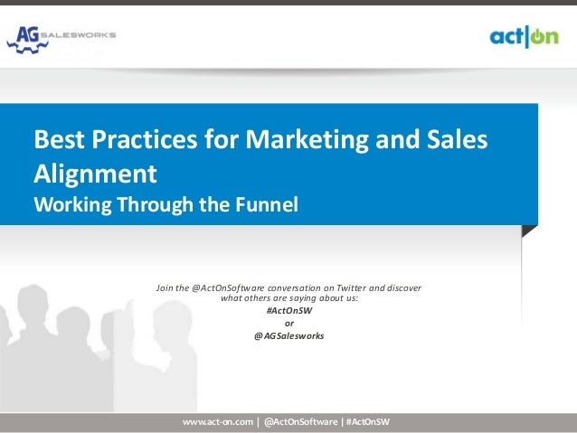 Best Practices for Marketing and SalesAlignmentWorking Through the Funnel            Join the @ActOnSoftware conversation ...