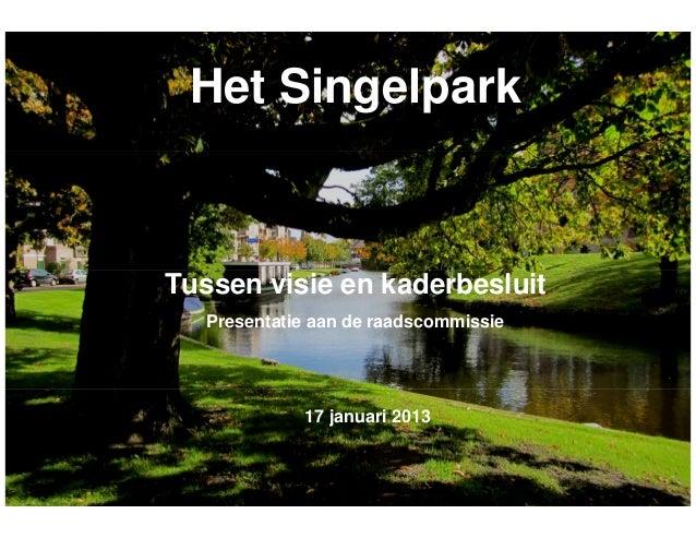 Het SingelparkTussen visie en kaderbesluit   Presentatie aan de raadscommissie             17 januari 2013