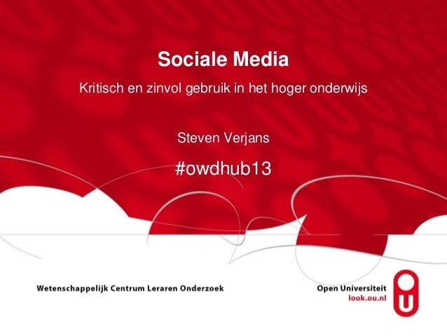 Sociale MediaKritisch en zinvol gebruik in het hoger onderwijs                Steven Verjans                #owdhub13