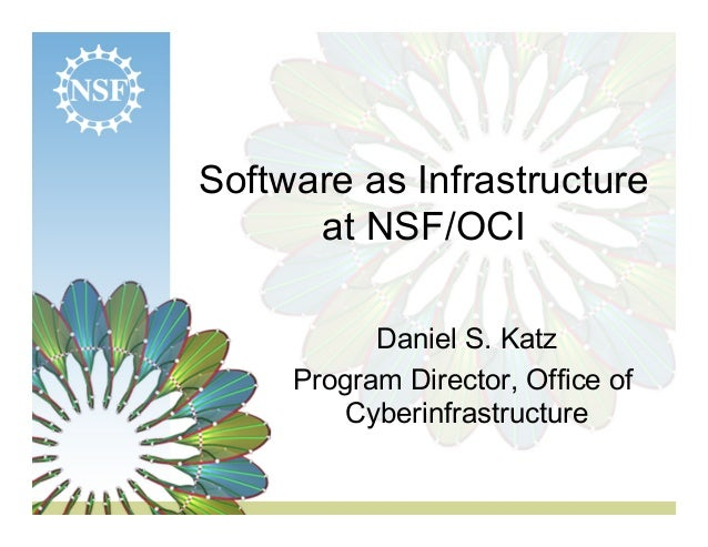 Software as Infrastructure      at NSF/OCI           Daniel S. Katz     Program Director, Office of        Cyberinfrastruc...
