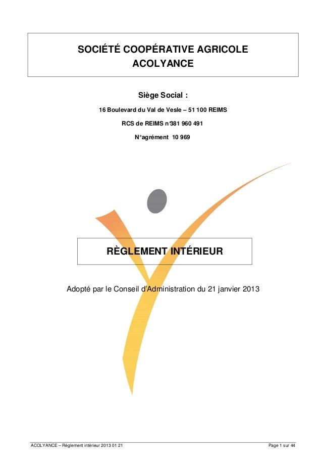 ACOLYANCE – Règlement intérieur 2013 01 21 Page 1 sur 44SOCIÉTÉ COOPÉRATIVE AGRICOLEACOLYANCESiège Social :16 Boulevard du...