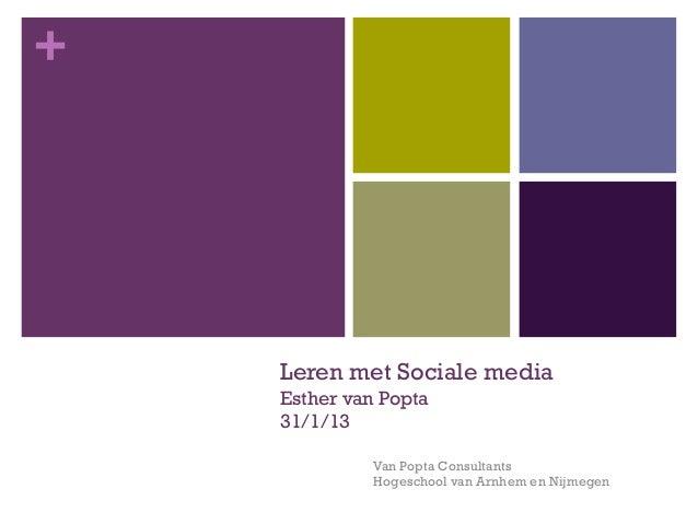 +    Leren met Sociale media    Esther van Popta    31/1/13              Van Popta Consultants              Hogeschool van...