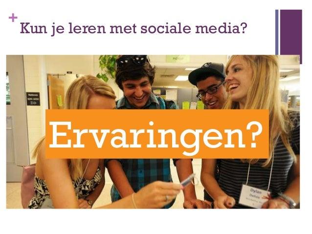 """+    Kun je leren met sociale media?       """"Leren vindt plaats in interacties met anderen"""" (Bolhuis en        Simons)    ..."""