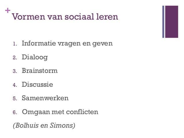 +    Hoe leren door sociale interactie met    sociale media?Vormen1.    Informatie vragen en      geven2.    Dialoog3.    ...