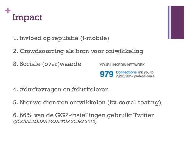 +    Impact    1. Invloed op reputatie (t-mobile)    2. Crowdsourcing als bron voor ontwikkeling    3. Sociale (over)waard...