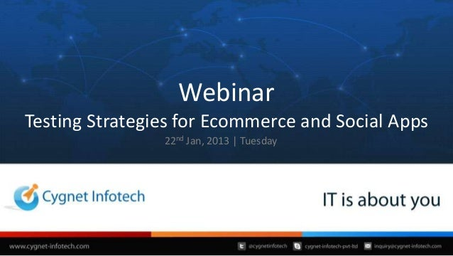 WebinarTesting Strategies for Ecommerce and Social Apps                22nd Jan, 2013 | Tuesday