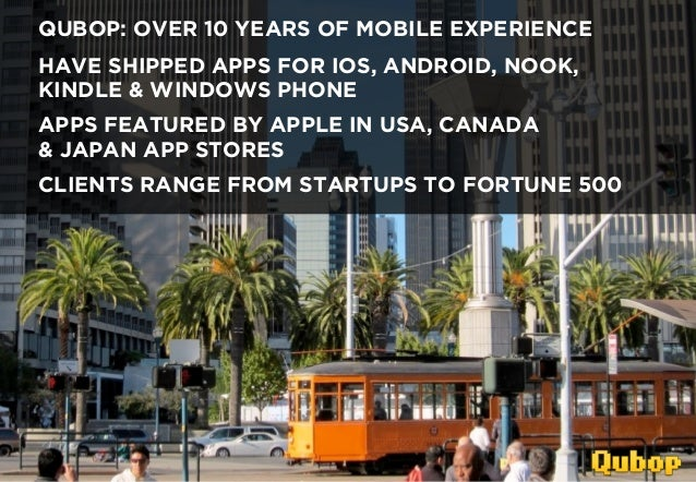 QUBOP: OVER 10 YEARS OF MOBILE EXPERIENCE    HAVE SHIPPED APPS FOR IOS, ANDROID, NOOK,    KINDLE & WINDOWS PHONE    APPS F...