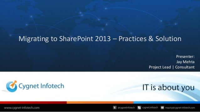 Migrating to SharePoint 2013 – Practices & Solution                                                       Presenter:      ...