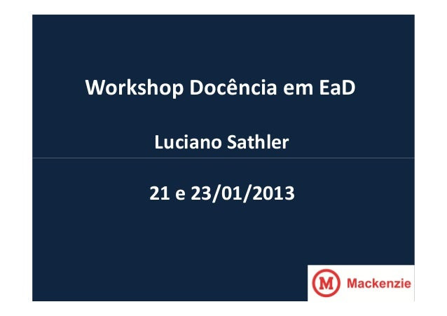 Workshop Docência em EaD      Luciano Sathler     21 e 23/01/2013