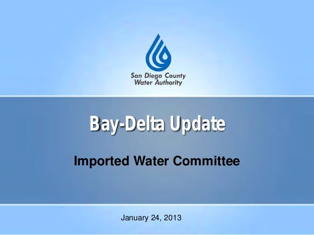 Bay-Delta Update Imported Water Committee January 24, 2013