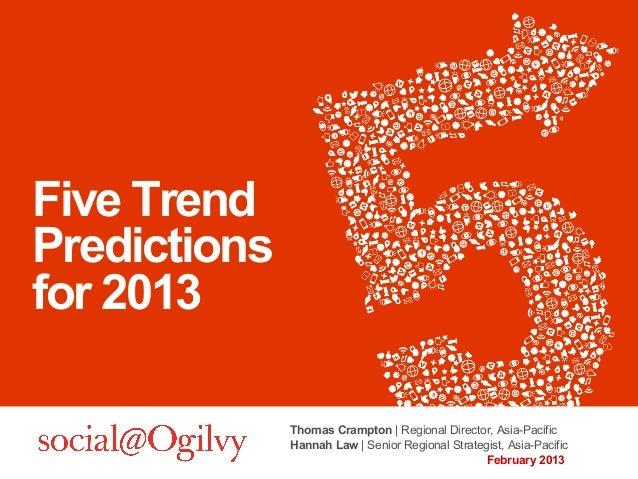 Five TrendPredictionsfor 2013              Thomas Crampton | Regional Director, Asia-Pacific              Hannah Law | Sen...