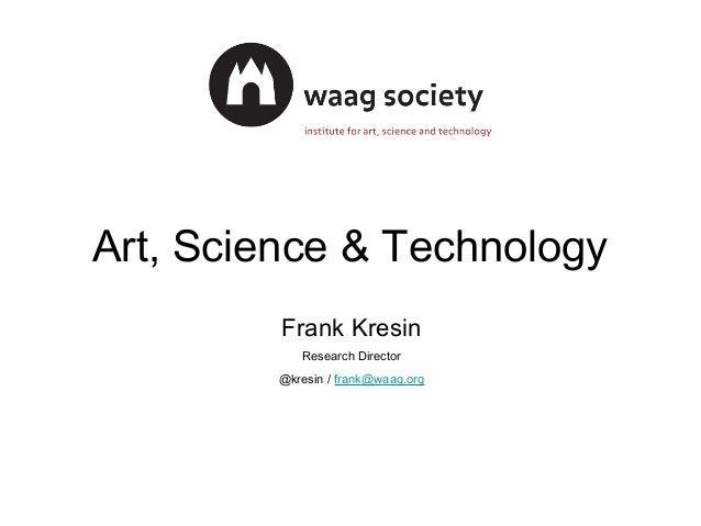 Art, Science & Technology         Frank Kresin            Research Director         @kresin / frank@waag.org