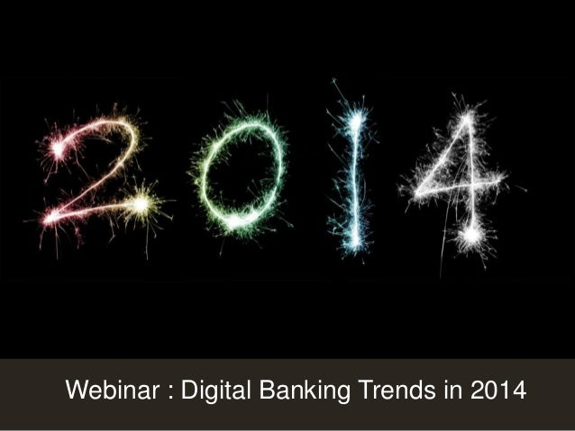 Customer Experience Solutions. Delivered.  Webinar : Digital Banking Trends in 2014  1