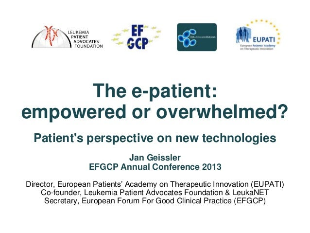 The e-patient:empowered or overwhelmed?  Patients perspective on new technologies                        Jan Geissler     ...