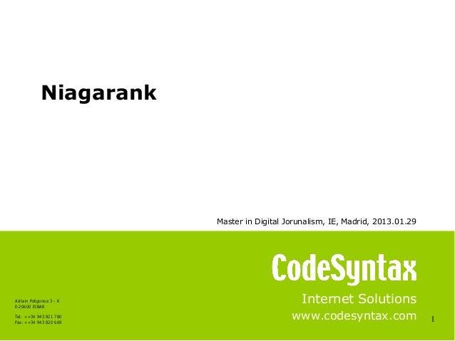 Niagarank                          Master in Digital Jorunalism, IE, Madrid, 2013.01.29Azitain Poligonoa 3 - KE-20600 EIBA...