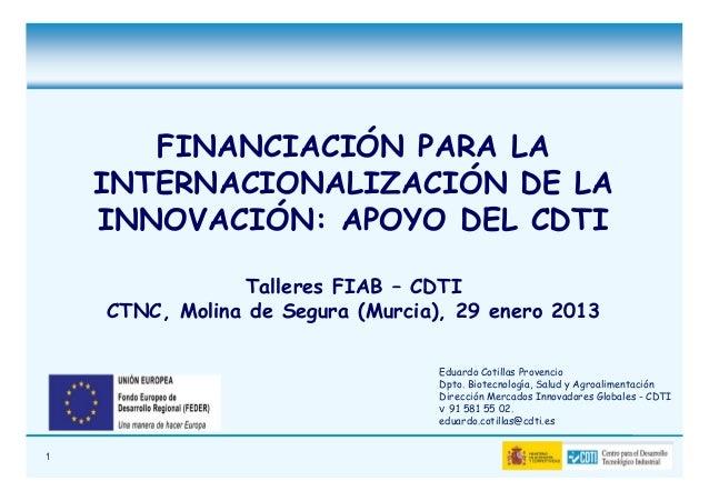 FINANCIACIÓN PARA LA    INTERNACIONALIZACIÓN DE LA    INNOVACIÓN: APOYO DEL CDTI                Talleres FIAB – CDTI    CT...