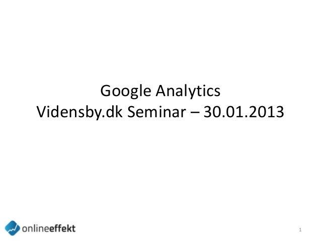 Google AnalyticsVidensby.dk Seminar – 30.01.2013                                   1