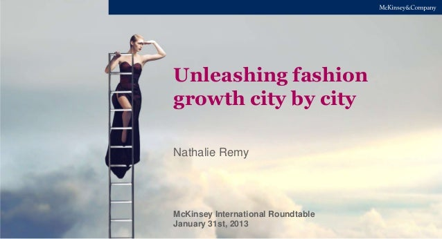 McKinsey International RoundtableJanuary 31st, 2013Unleashing fashiongrowth city by cityNathalie Remy