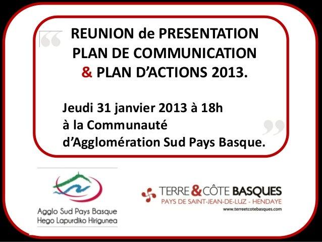 REUNION de PRESENTATION PLAN DE COMMUNICATION  & PLAN D'ACTIONS 2013.Jeudi 31 janvier 2013 à 18hà la Communautéd'Aggloméra...